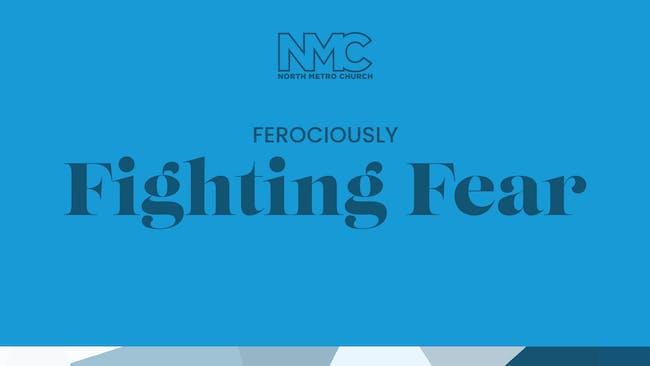 Ferociously Fighting Fear